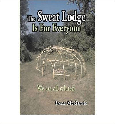 The Sweat Lodge is For Everyone: We are All Related. (Paperback) - Common