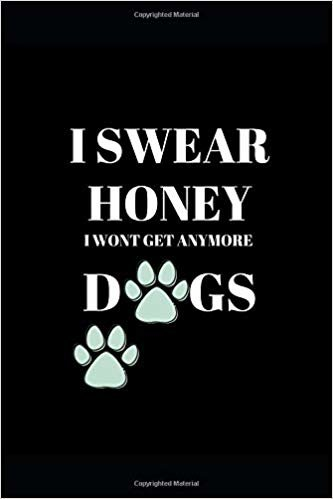 "I Swear Honey I Wont Get Anymore Dogs: Blank Writing 120 pages Notebook Journal - White Paper   Small Lined  (6"" x 9"" )"