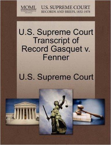 U.S. Supreme Court Transcript of Record Gasquet V. Fenner