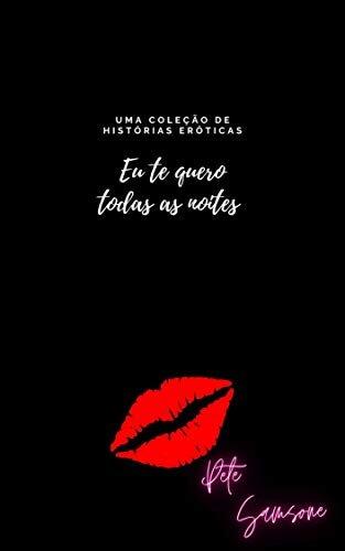 Eu te quero todas as noites : Uma coleção de histórias eróticas
