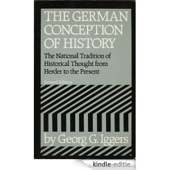 The German Conception of History: The National Tradition of Historical Thought from Herder to the Present [Kindle-editie]