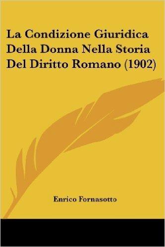 La Condizione Giuridica Della Donna Nella Storia del Diritto Romano (1902)