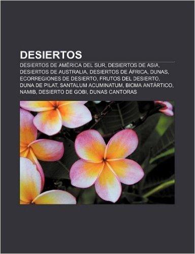 Desiertos: Desiertos de America del Sur, Desiertos de Asia, Desiertos de Australia, Desiertos de Africa, Dunas, Ecorregiones de D