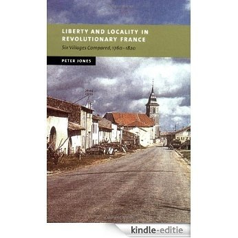 Liberty and Locality in Revolutionary France: Six Villages Compared, 1760-1820 (New Studies in European History) [Kindle-editie]