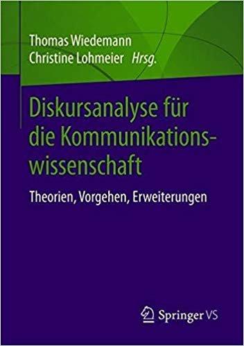 Diskursanalyse für die Kommunikationswissenschaft: Theorie, Vorgehen, Erweiterungen