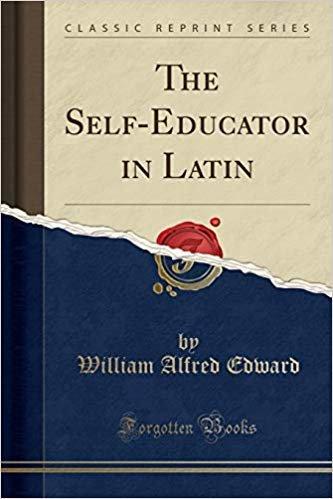 The Self-Educator in Latin (Classic Reprint)