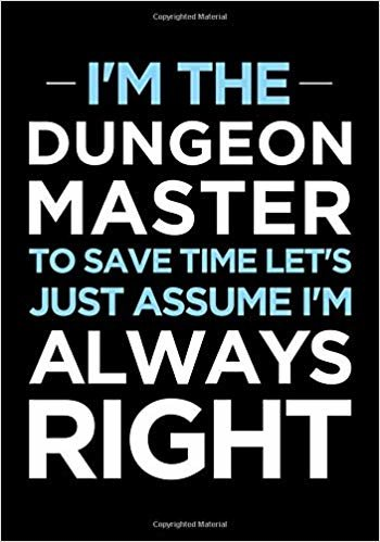 I'm the Dungeon Master, to save time let's just assume I'm always right: Blank college ruled journal: Funny RPG note book for role playing gamers