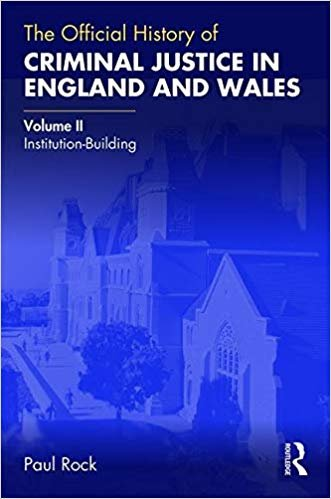 The Official History of Criminal Justice in England and Wales: Volume II: Institution-Building (Government Official History Series)