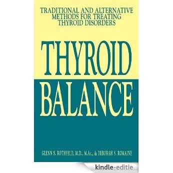 Thyroid Balance: Traditional and Alternative Methods for Treating Thyroid Disorders [Kindle-editie]