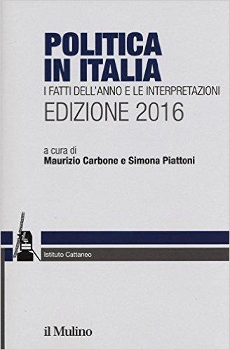 Politica in Italia. I fatti dell'anno e le interpretazioni (2016)