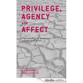 Privilege, Agency and Affect: Understanding the Production and Effects of Action [Kindle-editie]