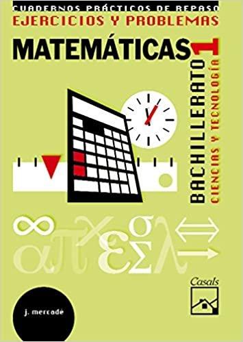 Ejercicios y problemas 1. Matemáticas. Ciencias y Tecnología Bachillerato(2008)