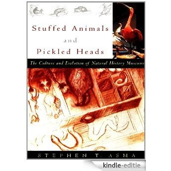 Stuffed Animals and Pickled Heads: The Culture and Evolution of Natural History Museums: The Culture of Natural History Museums [Kindle-editie]