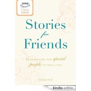 A Cup of Comfort Stories for Friends: Celebrating the special people in our lives [Kindle-editie]