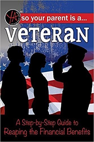 So Your Parent Is a Veteran: A Step-By-Step Guide to Reaping the Financial Benefits