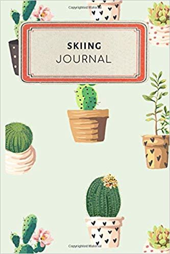 Skiing Journal: Cute Cactus Succulents Dotted Grid Bullet Journal Notebook - 100 pages 6 x 9 inches Log Book (My Passion Hobbies Series Volume 42)