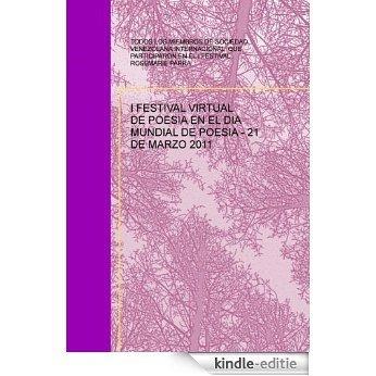 I FESTIVAL VIRTUAL DE POESIA EN EL DIA MUNDIAL DE POESIA - 21 DE MARZO 2011 [Kindle-editie]