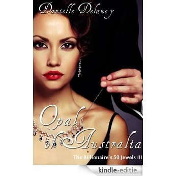 Opal of Australia (The Billionaire's 50 Jewels III) (Action Thriller Erotic Romance) (English Edition) [Kindle-editie]