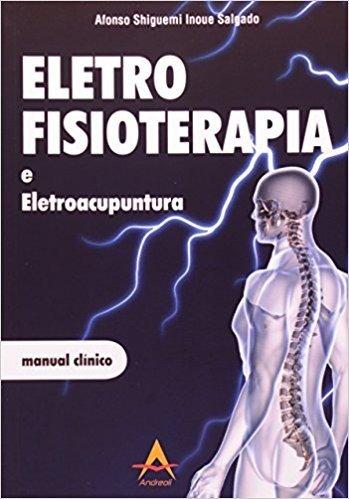 Eletro Fisioterapia E Eletroacupuntura. Manual Clínico