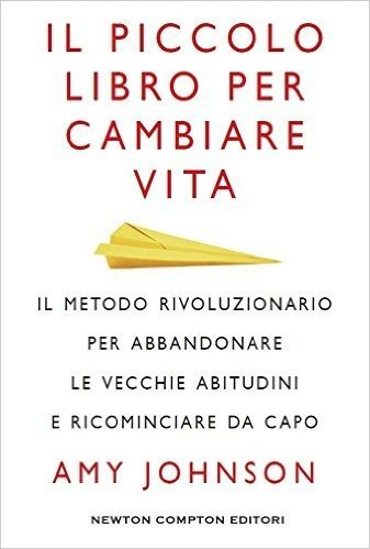 Il piccolo libro per cambiare vita. Il metodo rivoluzionario per abbandonare le vecchie abitudini e ricominciare da capo