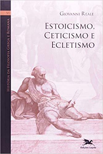 História da filosofia grega e romana - Volume VI: Estoicismo, ceticismo e ecletismo