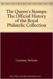 The Queen's Stamps: The Official History of the Royal Philatelic Collection
