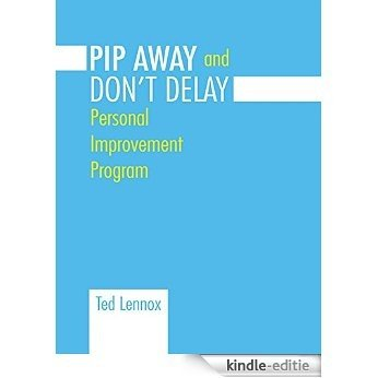 PIP AWAYand DON'T DELAY: Personal Improvement Program (English Edition) [Kindle-editie]