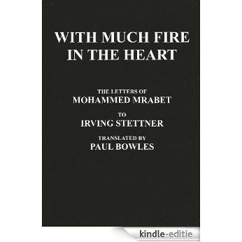 With Much Fire in the Heart, The Letters of Mohammed Mrabet to Irving Stettner translated by Paul Bowles (English Edition) [Kindle-editie]