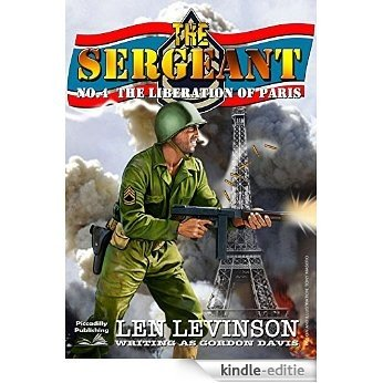 The Liberation of Paris (The Sergeant Book 4) (English Edition) [Kindle-editie]