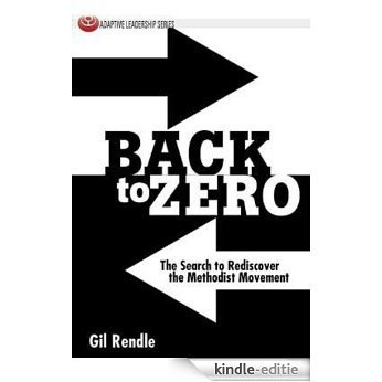 Back to Zero: The Search to Rediscover the Methodist Movement (Adaptive Leadership Series) [Kindle-editie]