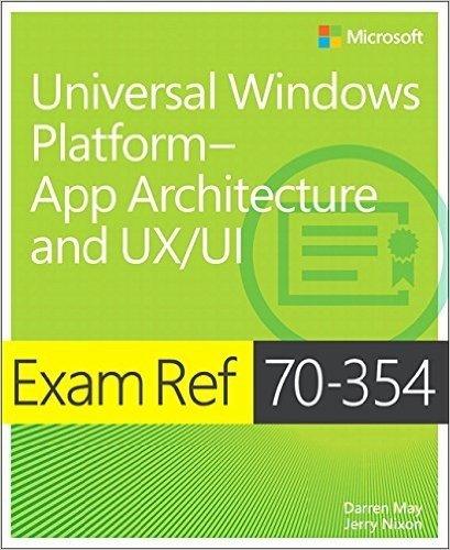 Exam Ref 70-354 Universal Windows Platform -- App Architecture and UX/UI