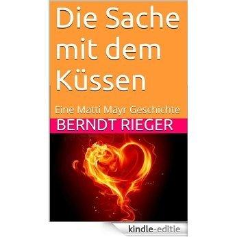 Die Sache mit dem Küssen: Eine Matti Mayr Geschichte (German Edition) [Kindle-editie]