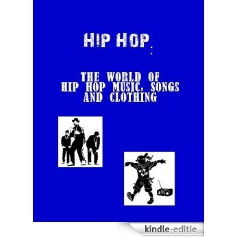 Hip Hop: The World of Hip Hop Music, Songs and Clothing (English Edition) [Kindle-editie]