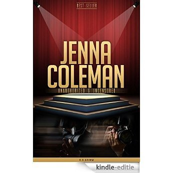 Jenna Coleman Unauthorized & Uncensored (All Ages Deluxe Edition with Videos) (English Edition) [Kindle-editie]