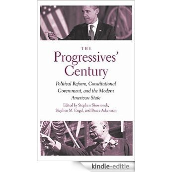 The Progressives' Century: Political Reform, Constitutional Government, and the Modern American State (The Institution for Social and Policy Studies) [Kindle-editie]