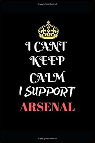 "I Cant Keep Calm I Support Arsenal: Funny Football  Soccer Writing 120 pages Notebook Journal -  Small Lined  (6"" x 9"" )"
