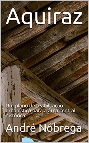 Aquiraz: Um plano de reabilitação urbanística para a área central histórica