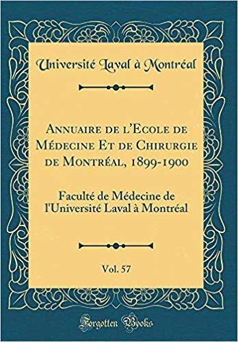 Annuaire de l'Ecole de Médecine Et de Chirurgie de Montréal, 1899-1900, Vol. 57: Faculté de Médecine de l'Université Laval À Montréal (Classic Reprint)