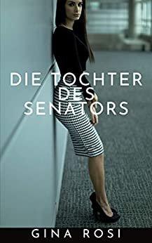 DIE TOCHTER DES SENATORS (German Edition)