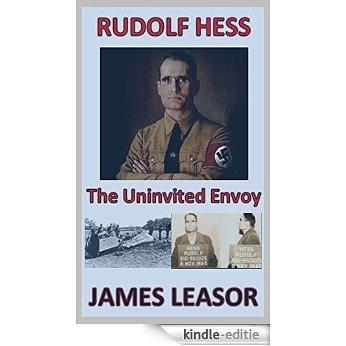 Rudolf Hess - The Uninvited Envoy (English Edition) [Kindle-editie]