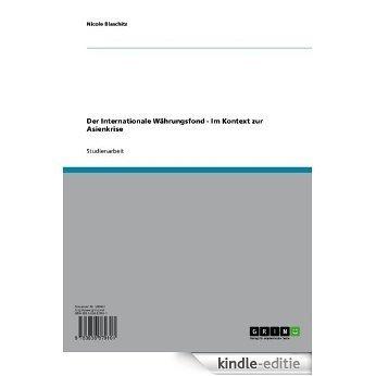Der Internationale Währungsfond  - Im Kontext zur Asienkrise [Kindle-editie]