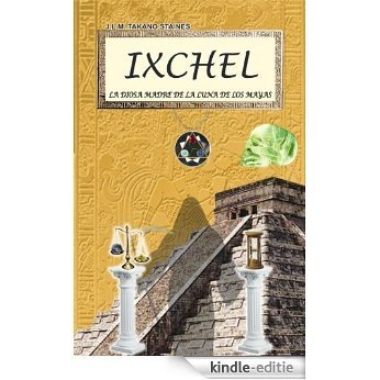 IXCHEL La Diosa Madre de la luna de los Mayas (Spanish Edition) [Kindle-editie]