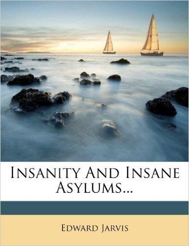 Insanity and Insane Asylums...
