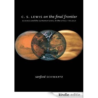 C. S. Lewis on the Final Frontier: Science and the Supernatural in the Space Trilogy [Kindle-editie]