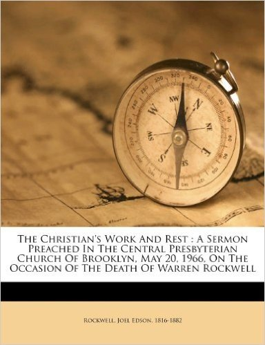 The Christian's Work and Rest: A Sermon Preached in the Central Presbyterian Church of Brooklyn, May 20, 1966, on the Occasion of the Death of Warren Rockwell