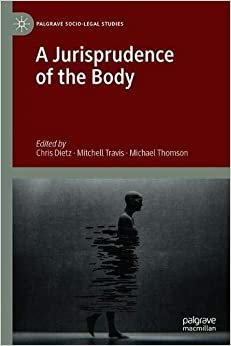 A Jurisprudence of the Body (Palgrave Socio-Legal Studies)