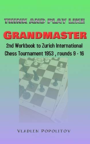 Think and play like Grandmaster: Workbook to Zurich International Chess Tournament 1953, rounds 9 - 16 (English Edition)