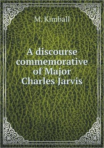 A Discourse Commemorative of Major Charles Jarvis