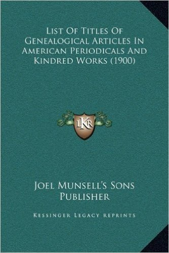 List of Titles of Genealogical Articles in American Periodicals and Kindred Works (1900)