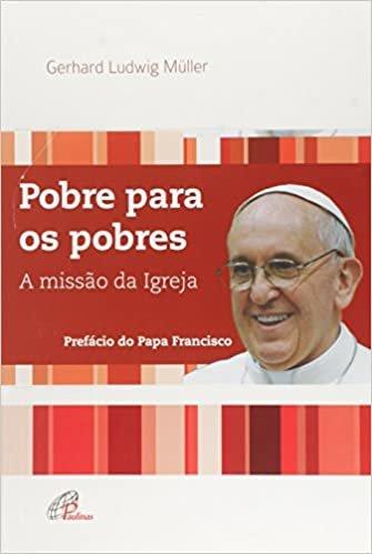 Pobre Para os Pobres. A Missão da Igreja